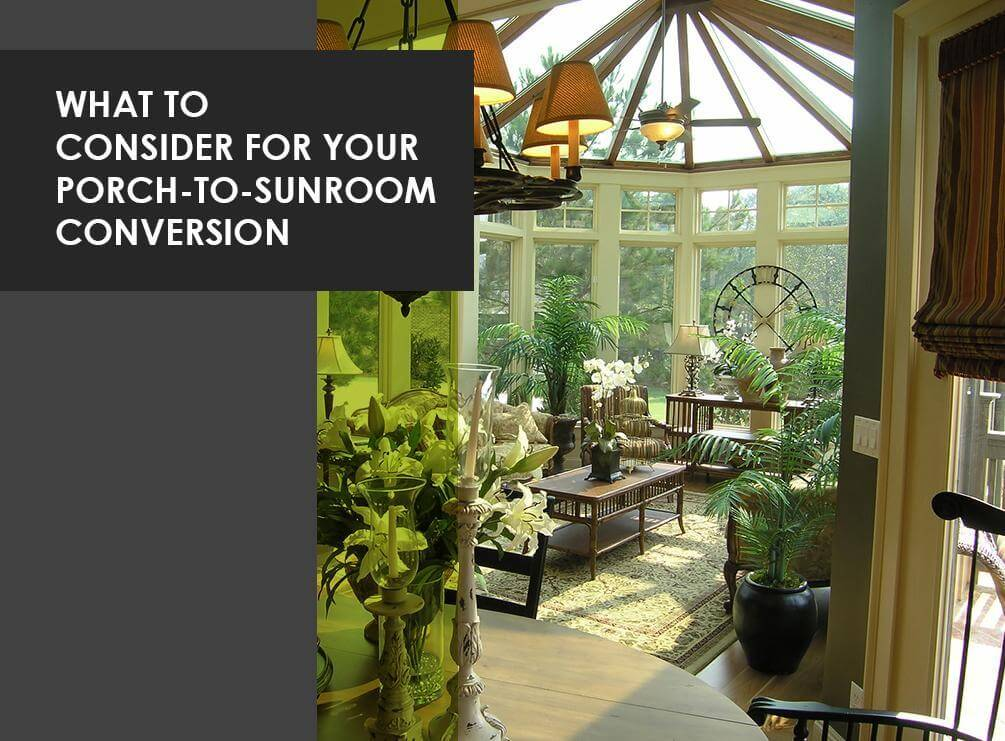 What to Consider for Your Porch-to-Sunroom Conversion
