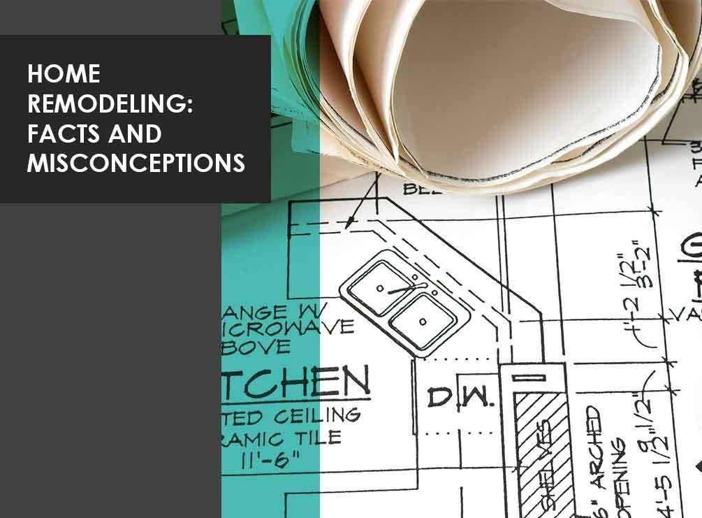 Home Remodeling: Facts and Misconceptions