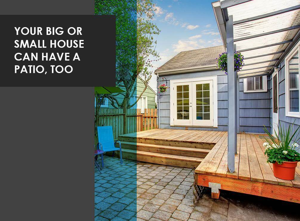 Your Big or Small House Can Have a Patio, Too